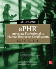 aPHR Associate Professional in Human Resources Certification All-in-One Exam Guide ebook by Dory Willer, William H. Truesdell, William Kelly