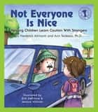 Not Everyone Is Nice - Helping Children Learn Caution with Strangers ebook by Frederick Alimonti, Erik DePrince, Jessica Volinski,...
