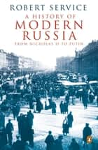 A History of Modern Russia - From Nicholas II to Putin eBook by Robert Service