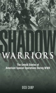 Shadow Warriors - The Untold Stories of American Special Operations During WWII ebook by Dick Camp