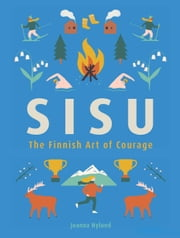 Sisu - The Finnish Art of Courage ebook by Joanna Nylund