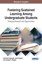 Fostering Sustained Learning Among Undergraduate Students - Emerging Research and Opportunities ebook by Caroline Chemosit, John Rugutt, Joseph K. Rugutt