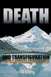 Death and Transfiguration - A Tragic Drama In Five Acts ebook by Istvan Hornyak