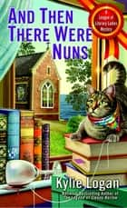 And Then There Were Nuns ebook by Kylie Logan