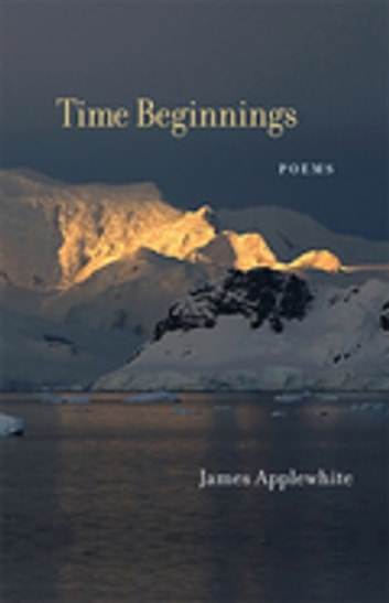 Time Beginnings - Poems ebook by James Applewhite