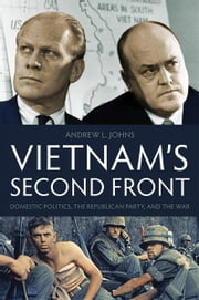Vietnam's Second Front - Domestic Politics, the Republican Party, and the War ebook by Andrew L. Johns
