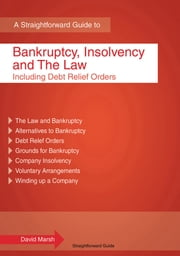A Straightforward Guide To Bankruptcy, Insolvency And The Law - Including Debt Relief Orders ebook by David Marsh