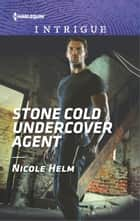 Stone Cold Undercover Agent ebook by Nicole Helm
