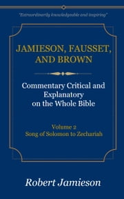 Jamieson, Fausset, and Brown Commentary on the Whole Bible, Volume 2 - Song of Solomon to Zechariah ebook by Jamieson, Robert, Fausset,...
