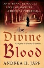 The Divine Blood - The third Agnes de Souarcy mystery ebook by Andrea Japp