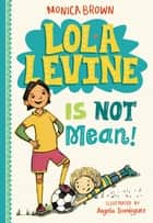 Lola Levine Is Not Mean! ebook by Monica Brown