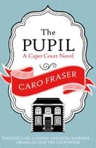 The Pupil ebook by Caro Fraser