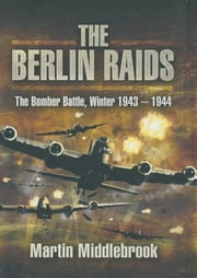 The Berlin Raids ebook by Middlebrook, Martin