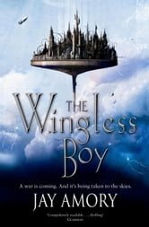 The Wingless Boy - The Fledging Of Az Gabrielson And Pirates Of The Relentless Desert (The Clouded World Books One and Two) ebook by Jay Amory