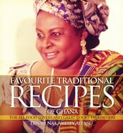 Favourite Traditional Recipes of Ghana - For All Food Lovers and Great Cooks Everywhere ebook by Kobo.Web.Store.Products.Fields.ContributorFieldViewModel