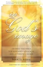 In God's Image: 130 daily teachings for a journey of radical and authentic change ebook by Marcel Rebiai