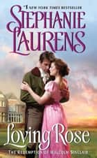 Loving Rose ebook by Stephanie Laurens