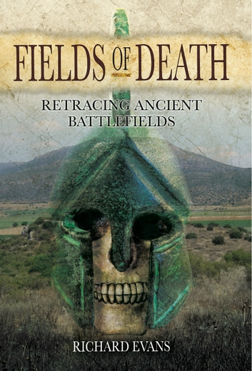 Fields of Death - Retracing Ancient Battlefields ebook by Richard Evans