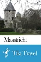 Maastricht (Netherlands) Travel Guide - Tiki Travel ebook by Tiki Travel
