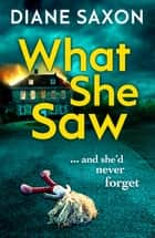 What She Saw - An addictive psychological crime thriller to keep you gripped in 2021 eBook by Diane Saxon