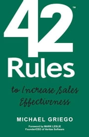 42 Rules to Increase Sales Effectiveness ebook by Michael Griego, Edited by Laura Lowell