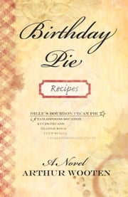 Birthday Pie: A Novel ebook by Arthur Wooten