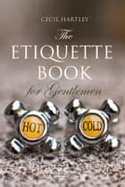 The Etiquette Book for Gentlemen ebook by Cecil Hartley