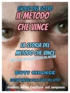 "Giocare e Vincere al gioco del lotto: la storia del Metodo Che Vince"" Butt Change by Mat Marlin ebook by Butt Change"