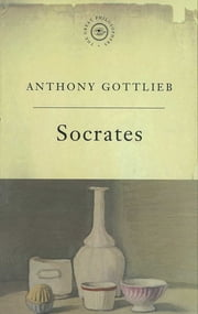 The Great Philosophers: Socrates - Socrates ebook by Anthony Gottlieb