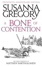 A Bone Of Contention - The Third Chronicle Of Matthew Bartholomew ebook by Susanna Gregory
