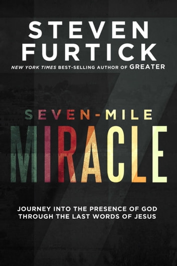 Seven mile miracle ebook by steven furtick 9781601429230 rakuten seven mile miracle journey into the presence of god through the last words of fandeluxe Images