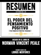 Resumen Extendido De El Poder Del Pensamiento Positivo (The Power Of Positive Thinking) - Basado En El Libro Del Norman Vincent Peale ebook by Libros Mentores