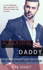 Accidental Daddy ebook by Rye Hart