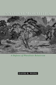 Natural Moralities - A Defense of Pluralistic Relativism ebook by David B Wong