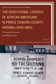The Educational Lockout of African Americans in Prince Edward County, Virginia (1959-1964) - Personal Accounts and Reflections ebook by Terence Hicks,Abul Pitre