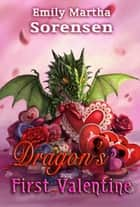 Dragon's First Valentine ebook by Emily Martha Sorensen