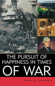 The Pursuit of Happiness in Times of War ebook by Carl M. Cannon