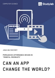 Can an App change the world? Persuasive Affordance Design in 'Mindful Meerkats' ebook by Jonas Wolterstorff