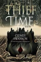 A Thief in Time - A Time Travel Novel ebook by Cidney Swanson