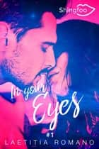 In Your Eyes Tome 1 ebook by Laetitia Romano