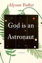 God is an Astronaut ebook by Alyson Foster