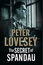 Secret of Spandau, The ebook by Peter Lovesey