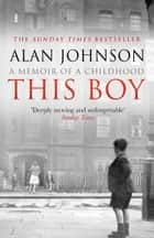 This Boy ebook by Alan Johnson