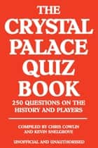 The Crystal Palace Quiz Book ebook by Chris Cowlin