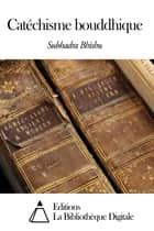 Catéchisme bouddhique ebook by Subhadra Bhishu