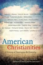 American Christianities ebook by Catherine A. Brekus,W. Clark Gilpin