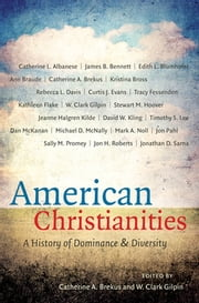 American Christianities - A History of Dominance and Diversity ebook by Catherine A. Brekus,W. Clark Gilpin