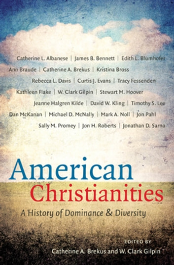 American Christianities - A History of Dominance and Diversity ebook by