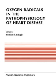 Oxygen Radicals in the Pathophysiology of Heart Disease ebook by Pawan K. Singal