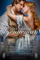 Her Perfect Gentleman ebook by Lauren Smith,Gina Danna,Collette Cameron,Marie Higgins,Jenna Jaxon,Louisa Cornell,Ella Quinn,Elf Ahearn